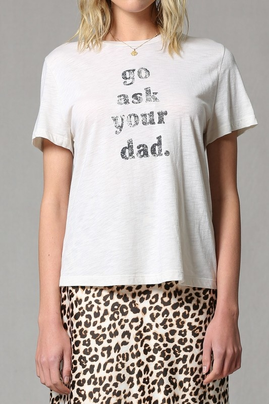 By Together Go Ask Your Dad T-Shirt