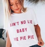 Friday + Saturday Ain't No Lie Baby Pie Pie Pie Tshirt