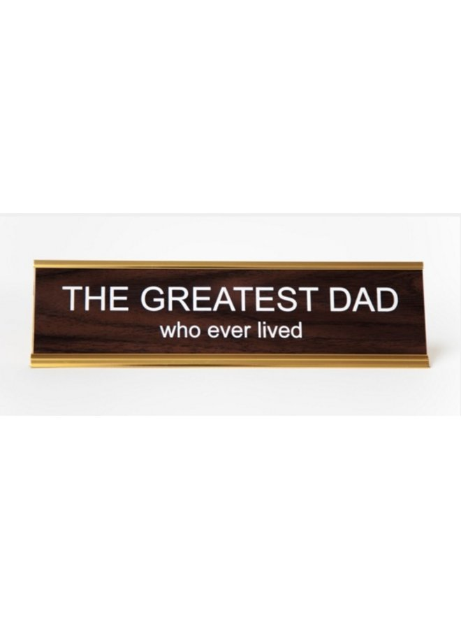 The Greatest Dad That Ever Lived Office Name Plate
