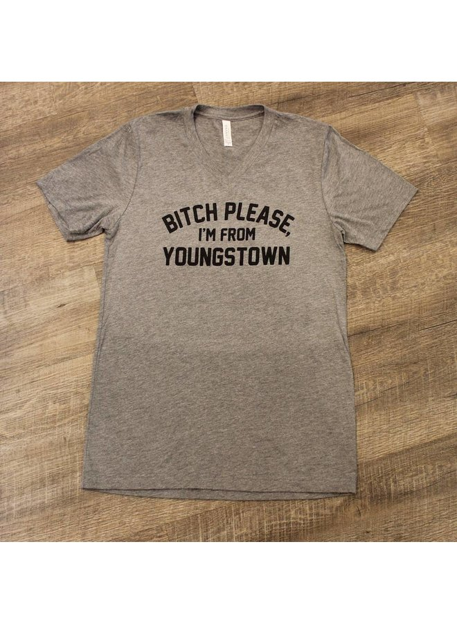 Bitch Please I'm From Youngstown V-Neck Tee