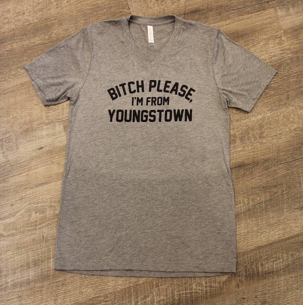 Pop's Printed Apparel Bitch Please I'm From Youngstown V-Neck Tee