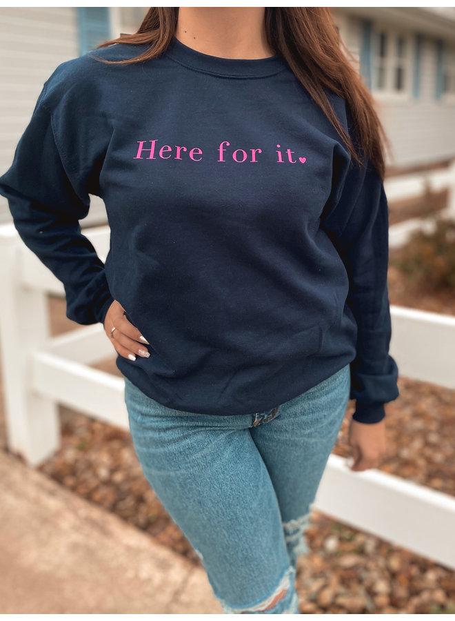 Here For It Sweatshirt