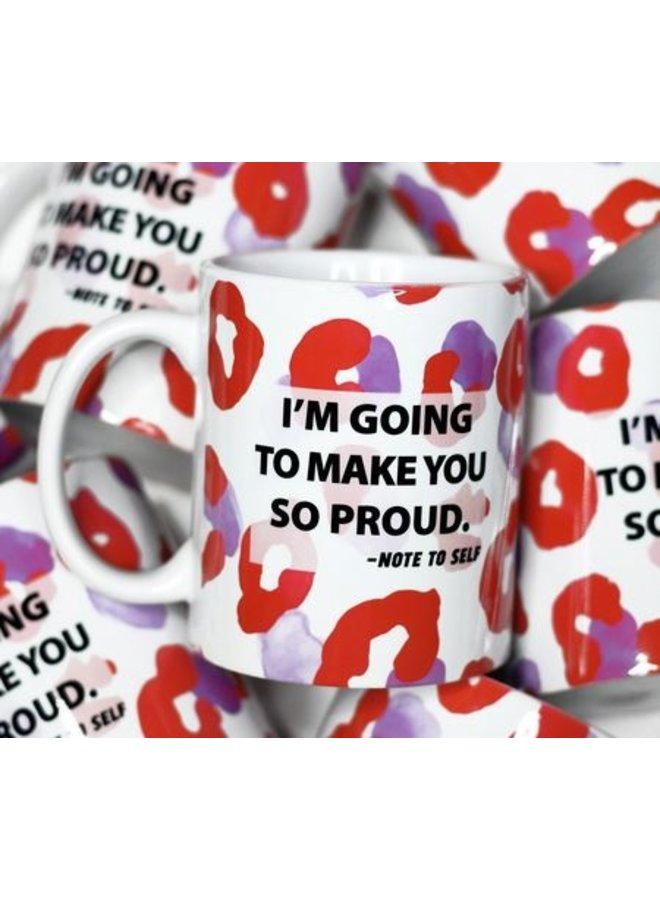 I'm Going To Make You So Proud Ceramic Mug