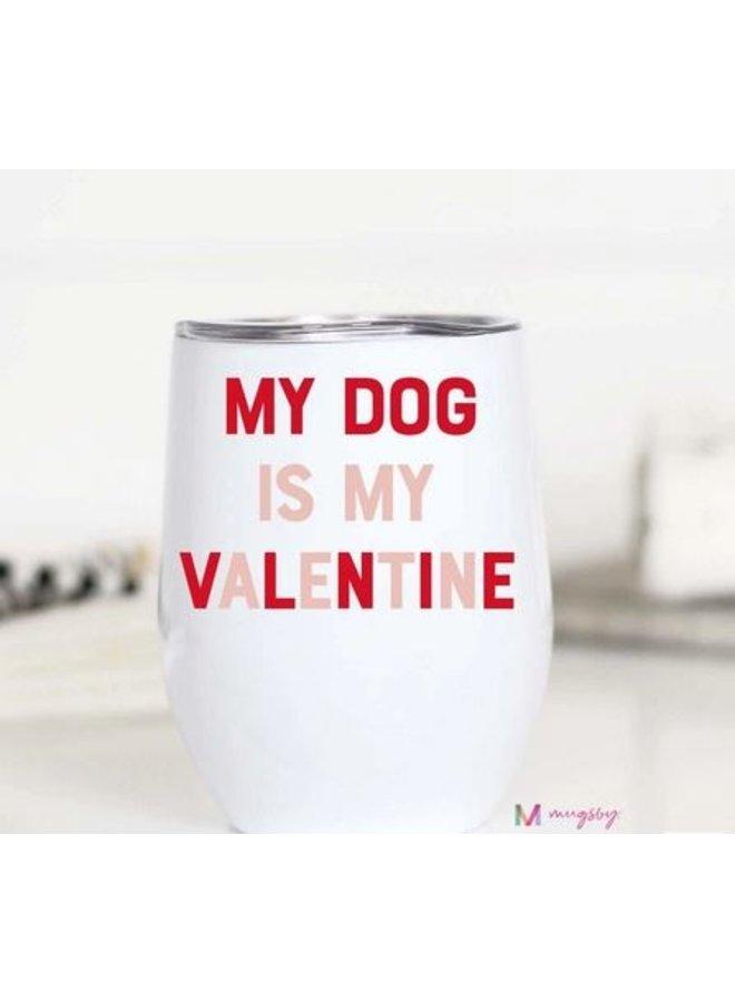 My Dog Is My Valentine Wine Cup