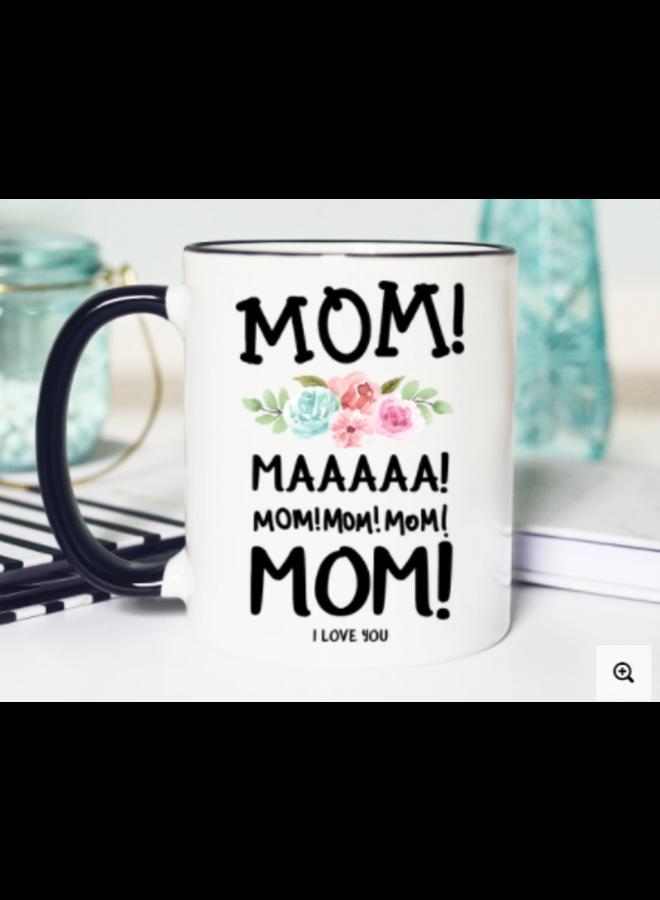 Mom! Maaa! Mom! Mug