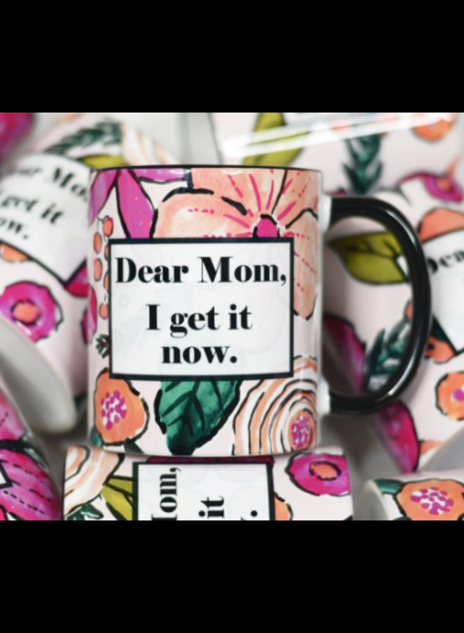 Dear Mom I Get It Now Ceramic Mug