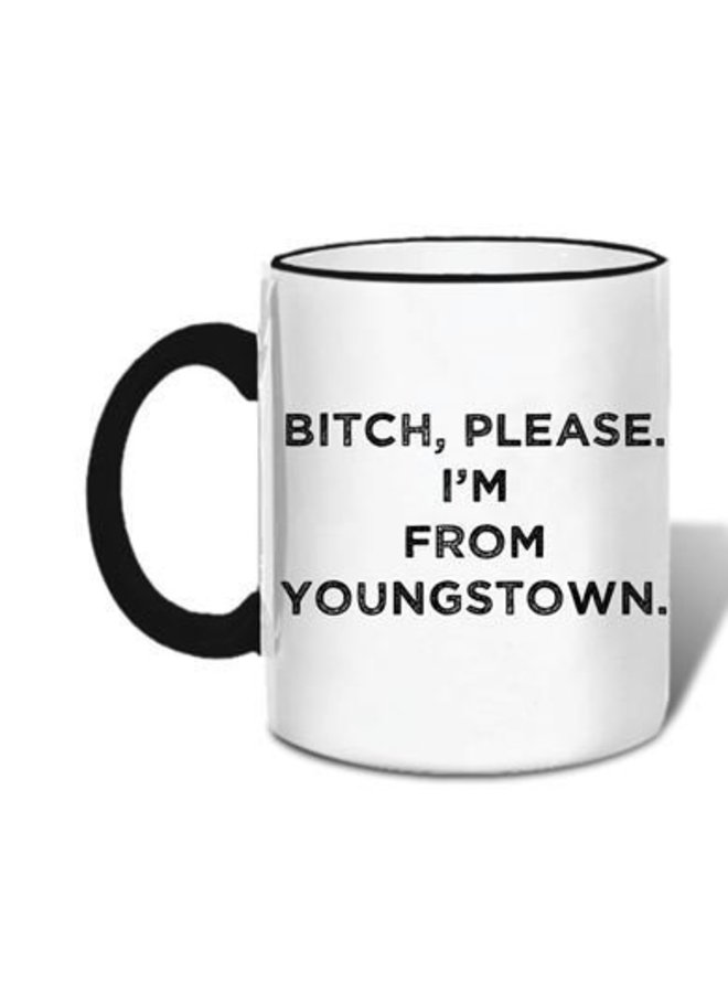 Bitch Please I'm From Youngstown Mug