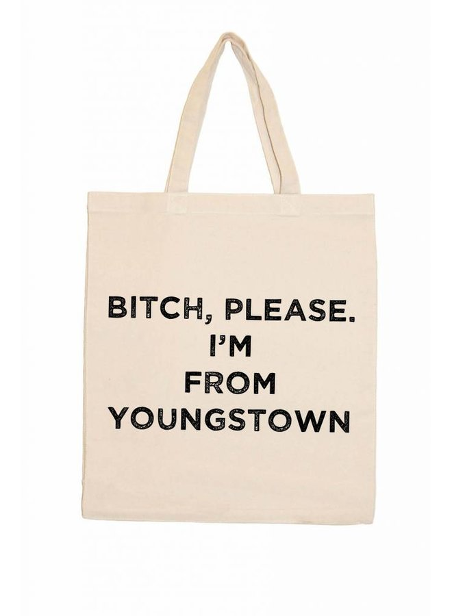 Bitch Please I'm From Youngstown Canvas Tote