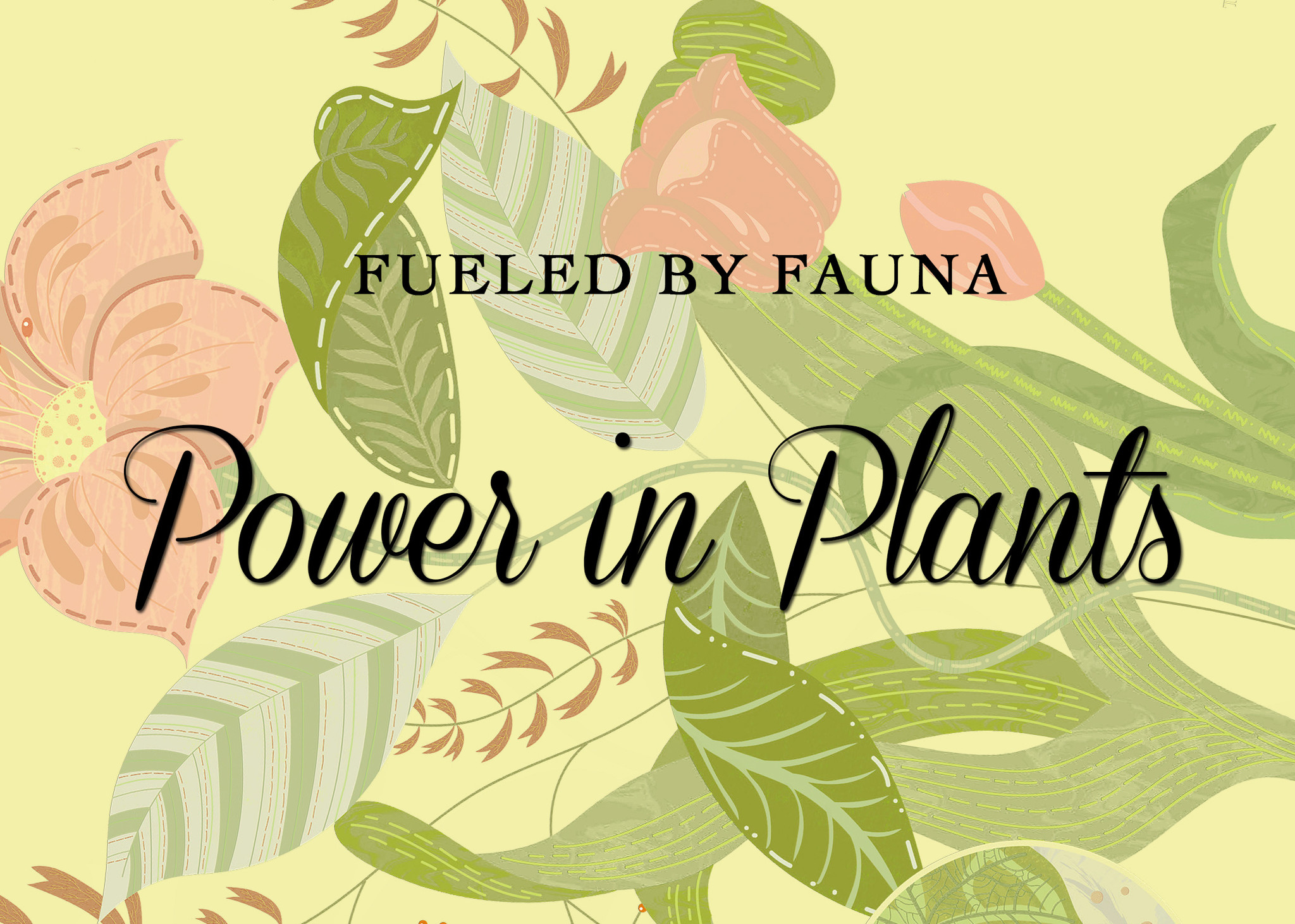 Fueled By Fauna: The Power of Plants