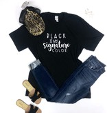 Black is my signature color T-shirt