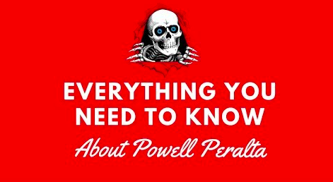 Everything You Need To Know About Powell Peralta