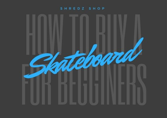 A Beginner's Guide On How To Buy A Skateboard 2019