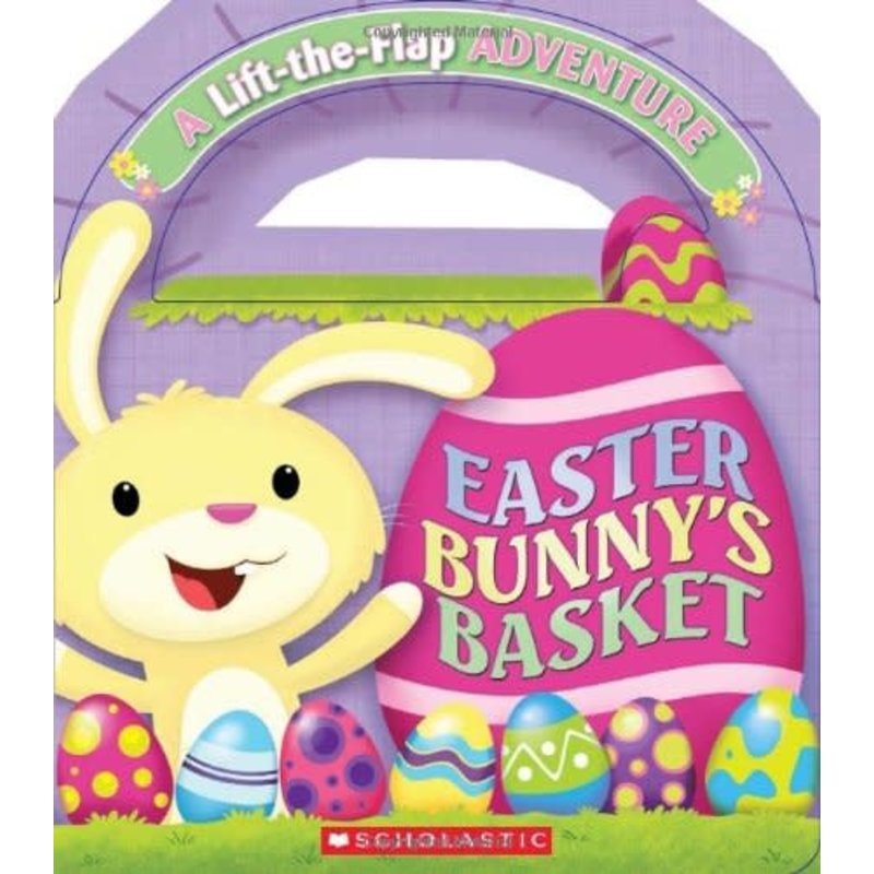 Scholastic Easter Bunny's Basket Lift the Flap Board Book