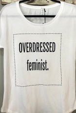overdressed Chicago over dressed feminist T