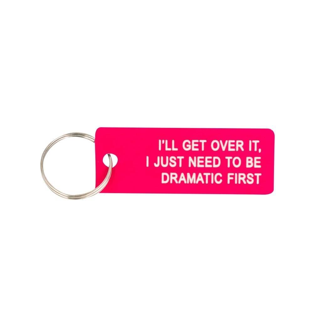 I'll Get Over It Key Chain
