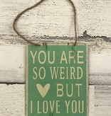 You Are So Weird Metal Sign