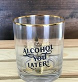 Alcohol You Later Glass