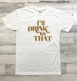 I'll Drink To That Tee