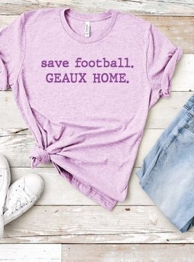 Save Football Geaux Home Tee