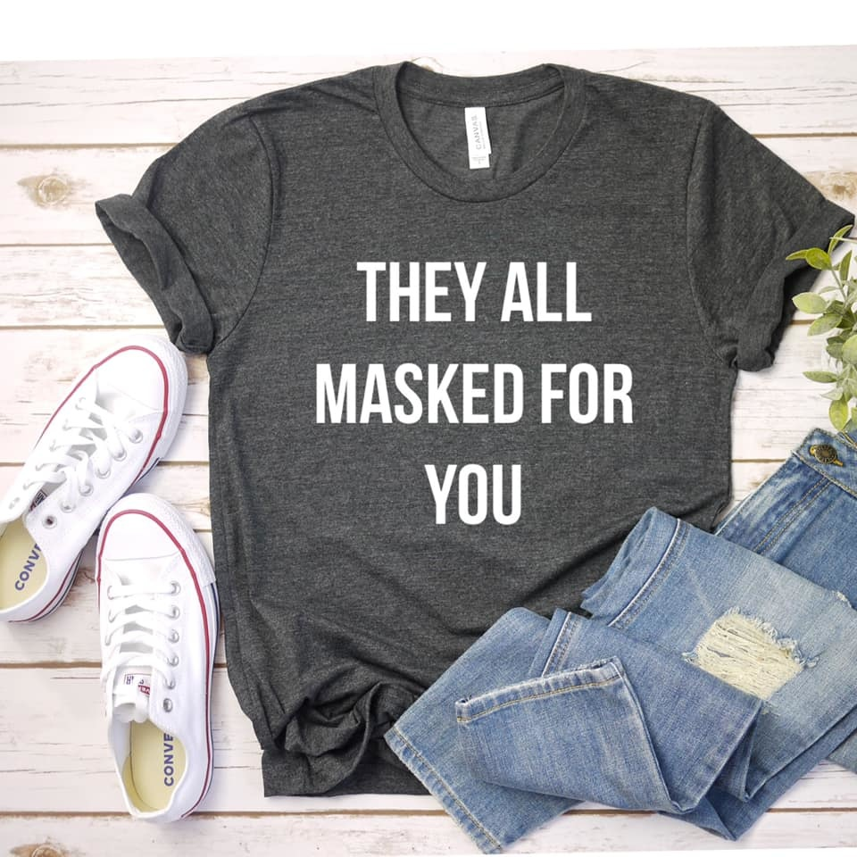 They All Masked for You Tee