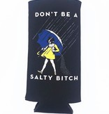 Don't Be Salty Bitch Slim Coozie