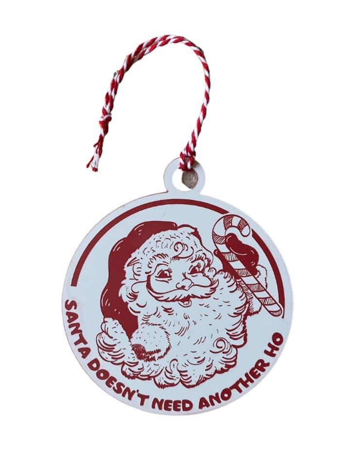 Santa Doesn't Need Another Ho Ornament
