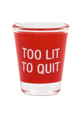 Too Lit to Quit Shot Glass