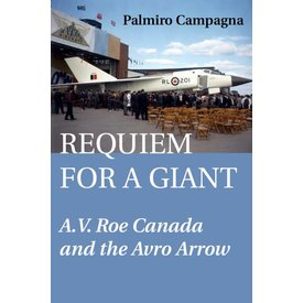 Dundurn Press Requiem for A Giant: A.V. Roe Canada and the Avro Arrow softcover