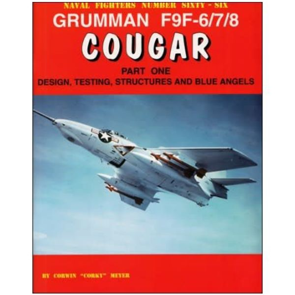 Naval Fighters Grumman F9F6/7/8 Cougar: Part.1: Design, Testing, Structures & Blue Angels: Naval Fighters #66 softcover