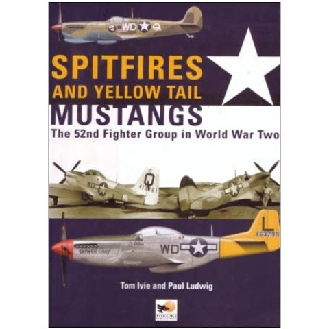 Spitfires and Yellow Tail Mustangs: 52nd Fighter Group in WW2 hardcover