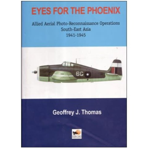 Eyes for the Phoenix: Allied Photo Reconnaissance Operations in South East Asia 1941-1945 hardcover