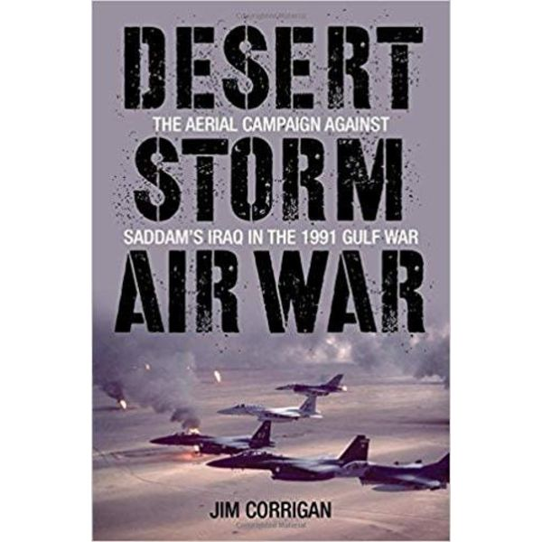 Desert Storm Air War: Aerial Campaign Against Saddam's Iraq in the 1991 Gulf War Hardcover