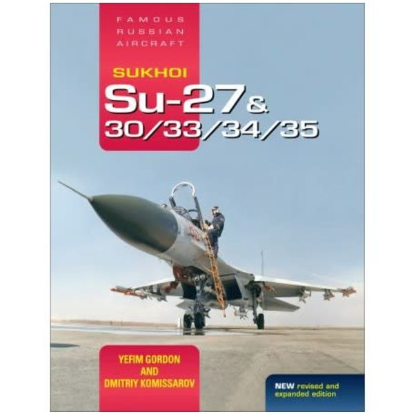 Crecy Publishing Sukhoi Su27, Su30, Su33, Su34, Su35 Flanker: FRA, Famous Russian Aircraft hardcover