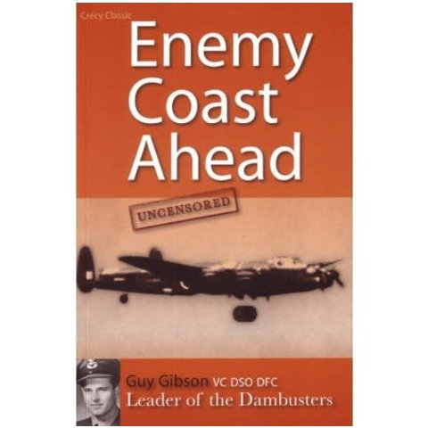 Enemy Coast Ahead: Uncensored: Guy Gibson softcover