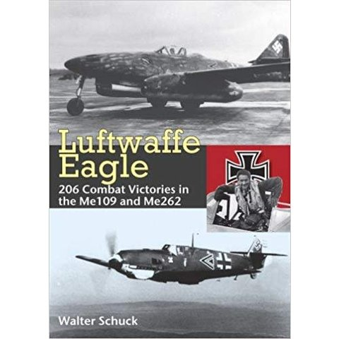 Luftwaffe Eagle: 206 Victories in the Me109 & Me262: Schuck hardcover