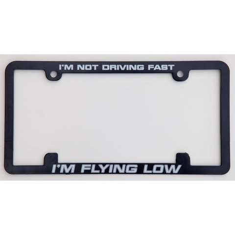 Licence Plate Frame - I'm Not Driving Fast, I'm Flying Low