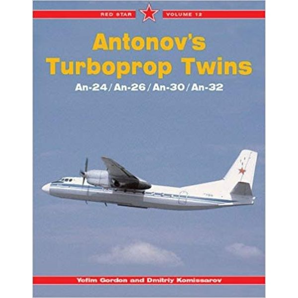 Antonov's Turboprop Twins: AN24, AN26, AN30, AN32: Red Star Volume 12 softcover**o/p**
