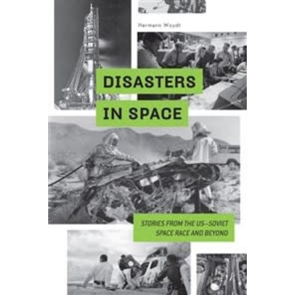 Schiffer Publishing Disasters in Space: Stories from the US–Soviet Space Race and Beyond hardcover