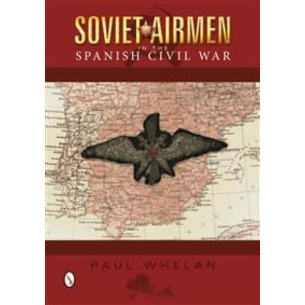 Schiffer Publishing Soviet Airmen in the Spanish Civil War: 1936-1939 hardcover