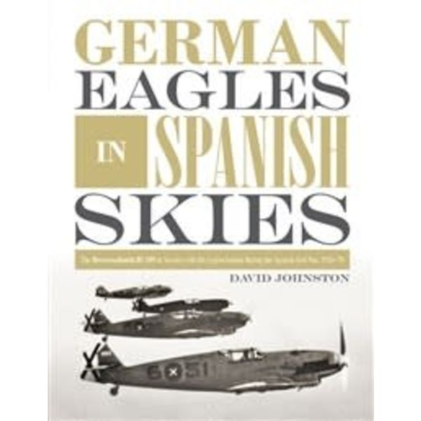 Schiffer Publishing German Eagles in Spanish Skies: Messerschmitt Bf109 in Service with the Legion Condor during the Spanish Civil War: 1936-1939 hardcover