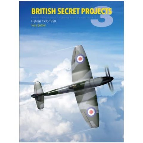 British Secret Projects: Volume 3: Fighters 1935-1950 hardcover
