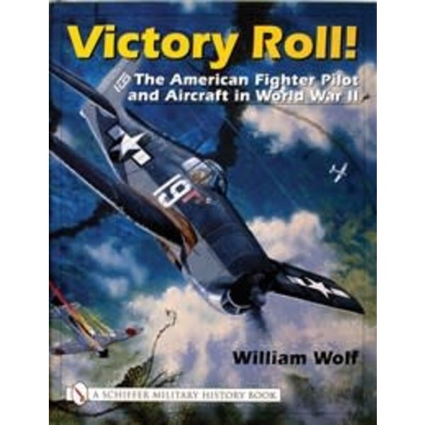 Schiffer Publishing Victory Roll: The American Fighter Pilot and Aircraft in World War II hardcover