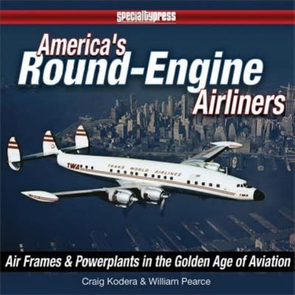 Specialty Press America's Round Engine Airliners: Airframes & Powerplants in Golden Age of Aviation softcover
