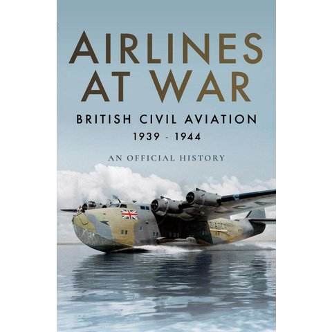 Airlines at War: British Civil Aviation: 1939-1944: An Official History hardcover