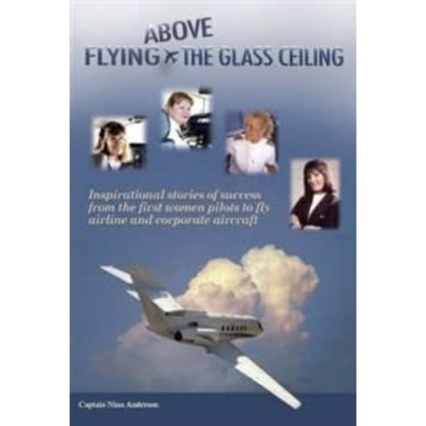 Flying Above the Glass Ceiling: Inspirational Stories from First Women Pilots softcover
