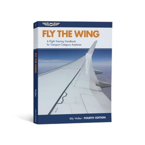 Fly The Wing: A Flight Training Handbook for Transport Category Airplanes 4th Editon Softcover