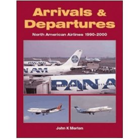 Arrivals & Departures: North American Airlines 1990-2000 softcover,