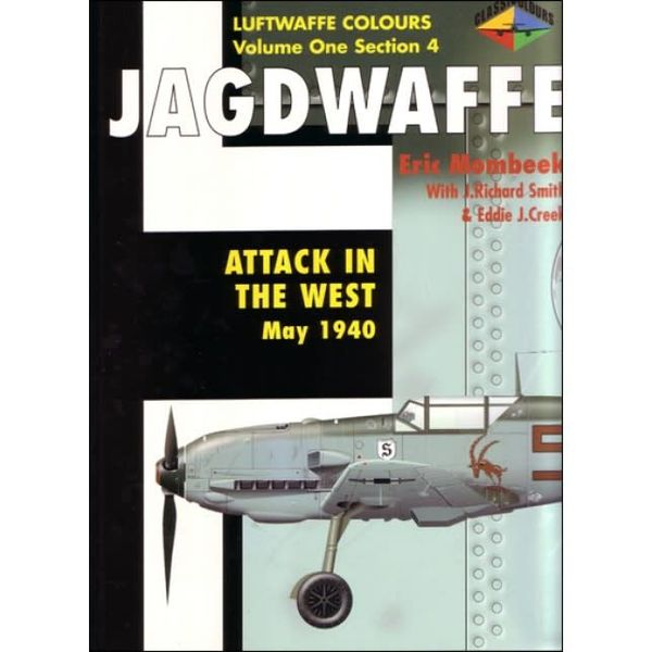 Classic Publications Jagdwaffe: Luftwaffe Colours: Vol.1.Sec.4: Attack in the West softcover