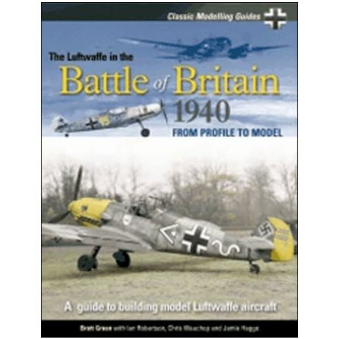 Luftwaffe in the Battle of Britain: 1940: Classic Modelling Guides: Vol.1 softcover