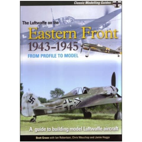 Luftwaffe on the Eastern Front: 1943-1945: Classic Modelling Guides: Volume 2: softcover